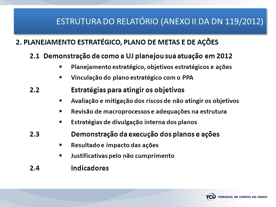 ESTRUTURA DO RELATÓRIO (ANEXO II DA DN 119/2012) 2. PLANEJAMENTO ESTRATÉGICO, PLANO DE METAS E DE AÇÕES 2.1 Demonstração de como a UJ planejou sua atu
