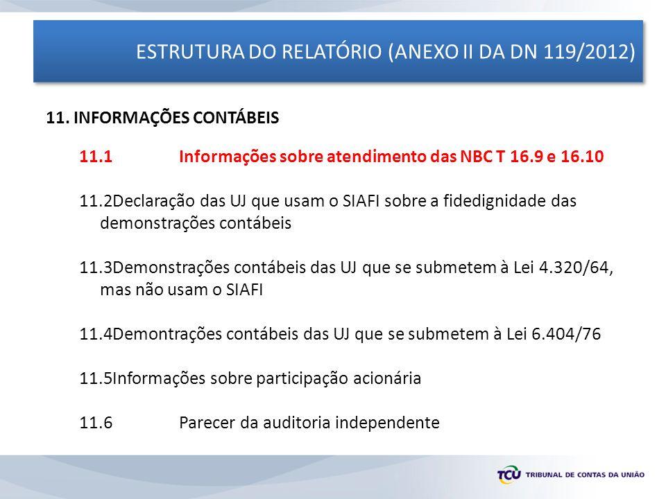 ESTRUTURA DO RELATÓRIO (ANEXO II DA DN 119/2012) 11. INFORMAÇÕES CONTÁBEIS 11.1 Informações sobre atendimento das NBC T 16.9 e 16.10 11.2Declaração da