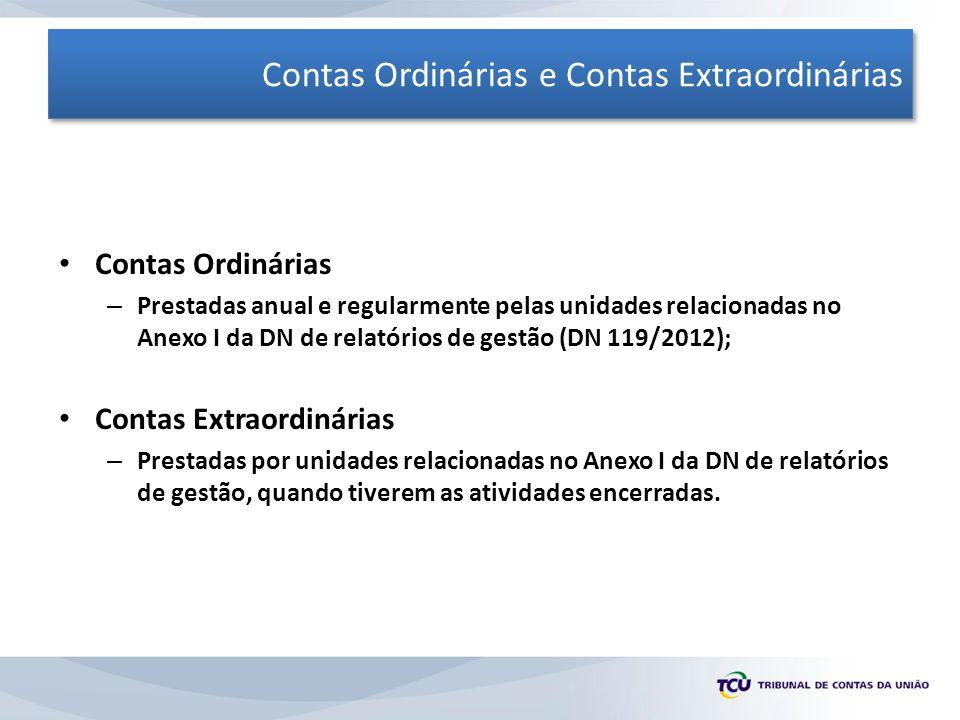 Contas Ordinárias e Contas Extraordinárias Contas Ordinárias – Prestadas anual e regularmente pelas unidades relacionadas no Anexo I da DN de relatóri