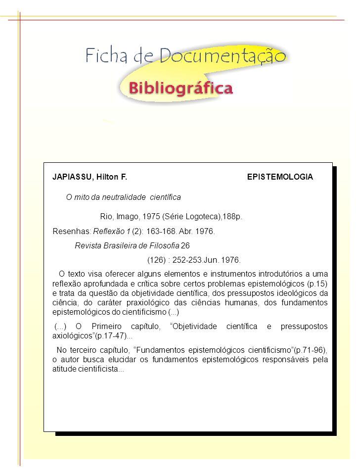 JAPIASSU, Hilton F. EPISTEMOLOGIA O mito da neutralidade científica Rio, Imago, 1975 (Série Logoteca),188p. Resenhas: Reflexão 1 (2): 163-168. Abr. 19