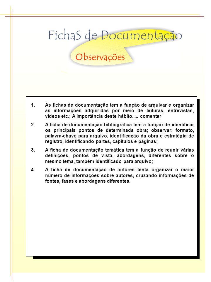 FichaS de Documentação 1.As fichas de documentação tem a função de arquivar e organizar as informações adquiridas por meio de leituras, entrevistas, v