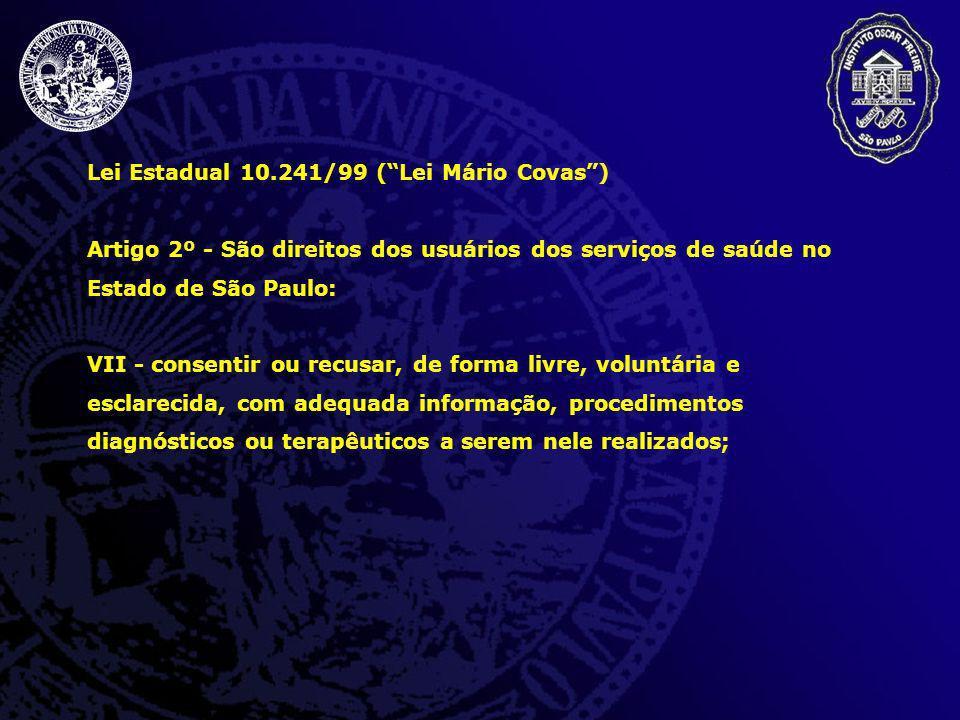 Lei Estadual 10.241/99 (Lei Mário Covas) Artigo 2º - São direitos dos usuários dos serviços de saúde no Estado de São Paulo: VII - consentir ou recusa