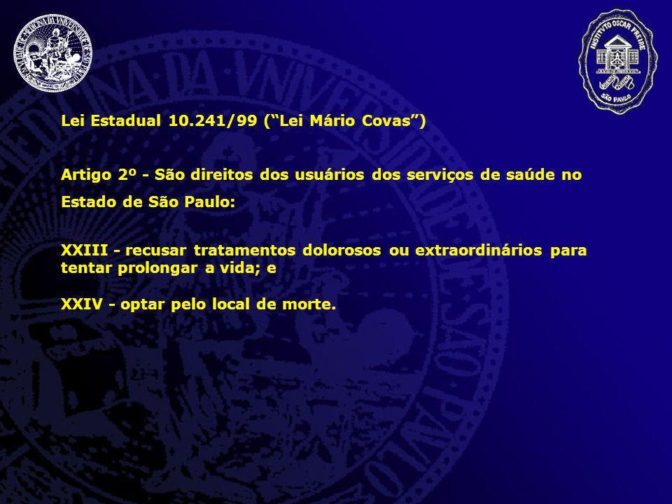 Lei Estadual 10.241/99 (Lei Mário Covas) Artigo 2º - São direitos dos usuários dos serviços de saúde no Estado de São Paulo: XXIII - recusar tratament