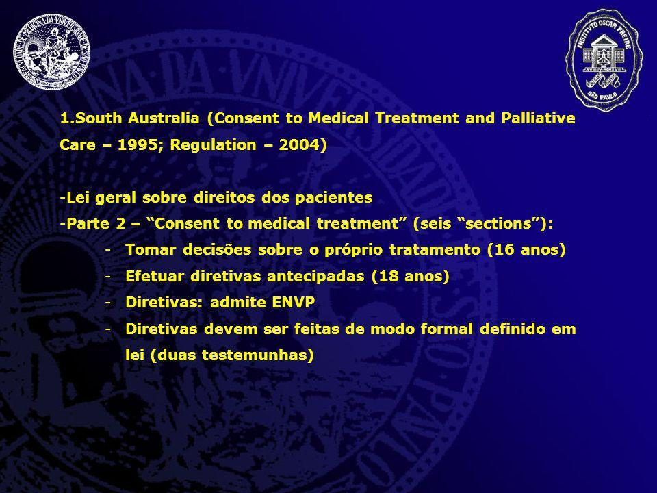 1.South Australia (Consent to Medical Treatment and Palliative Care – 1995; Regulation – 2004) -Lei geral sobre direitos dos pacientes -Parte 2 – Cons