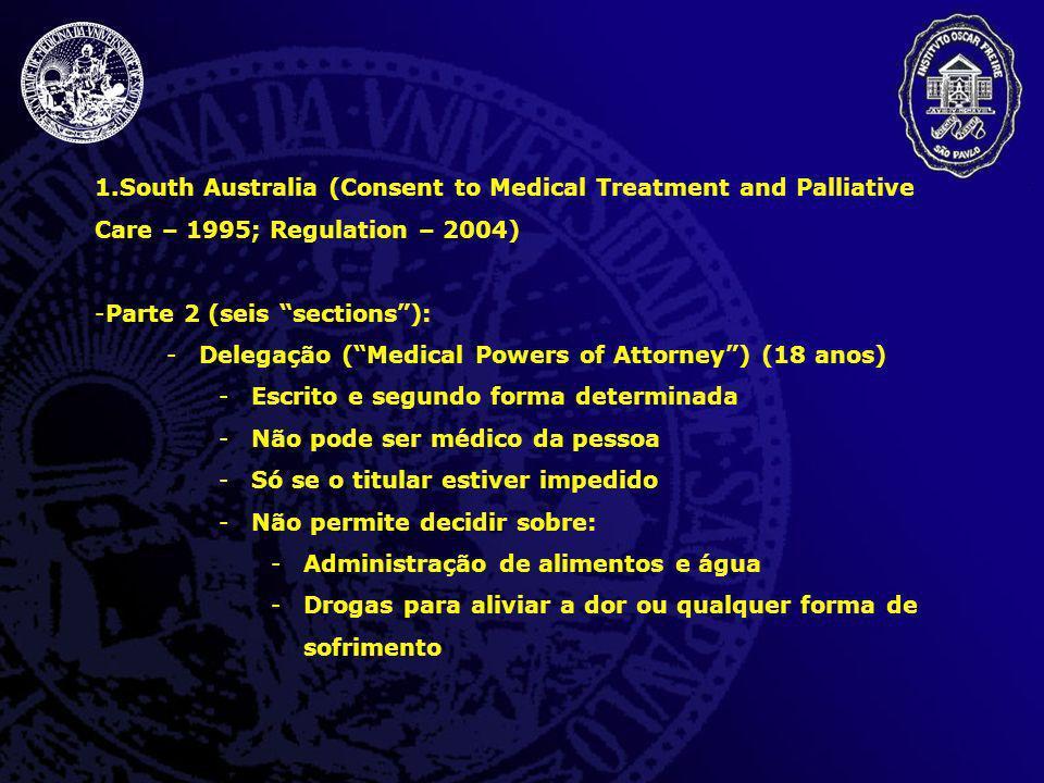 1.South Australia (Consent to Medical Treatment and Palliative Care – 1995; Regulation – 2004) -Parte 2 (seis sections): -Delegação (Medical Powers of