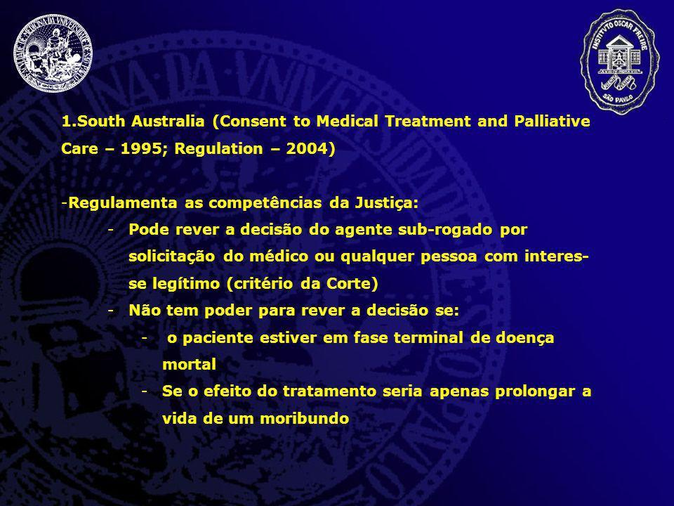 1.South Australia (Consent to Medical Treatment and Palliative Care – 1995; Regulation – 2004) -Regulamenta as competências da Justiça: -Pode rever a