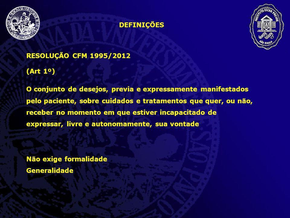 DEFINIÇÕES RESOLUÇÃO CFM 1995/2012 (Art 1º) O conjunto de desejos, previa e expressamente manifestados pelo paciente, sobre cuidados e tratamentos que