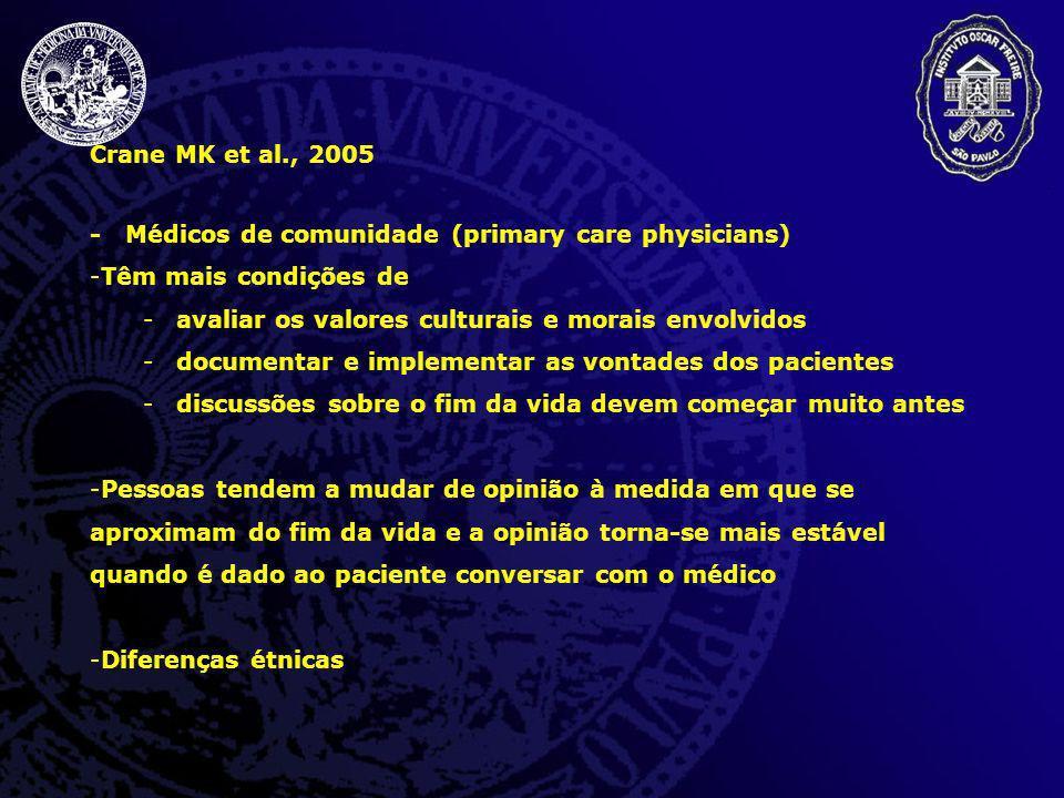 Crane MK et al., 2005 - Médicos de comunidade (primary care physicians) -Têm mais condições de -avaliar os valores culturais e morais envolvidos -docu