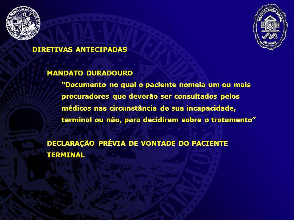 DIRETIVAS ANTECIPADAS MANDATO DURADOURO Documento no qual o paciente nomeia um ou mais procuradores que deverão ser consultados pelos médicos nas circ