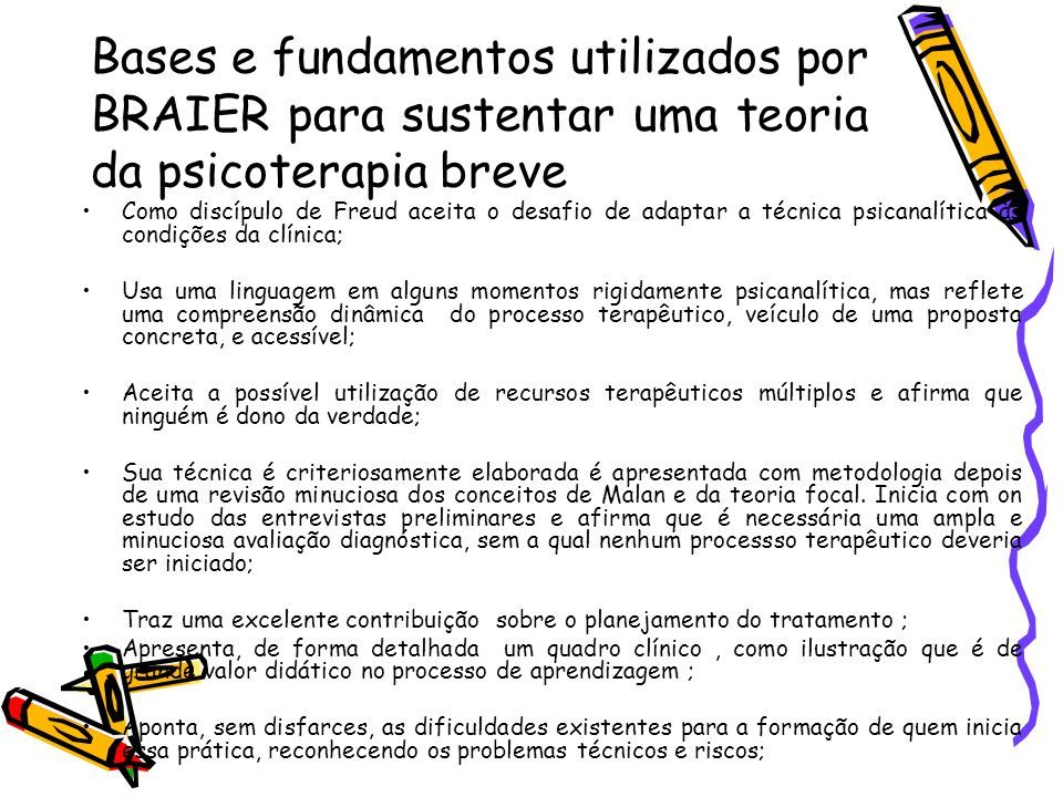 Bases e fundamentos utilizados por BRAIER para sustentar uma teoria da psicoterapia breve Como discípulo de Freud aceita o desafio de adaptar a técnic
