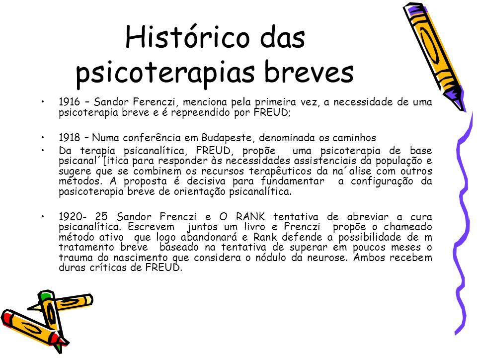 Histórico das psicoterapias breves 1916 – Sandor Ferenczi, menciona pela primeira vez, a necessidade de uma psicoterapia breve e é repreendido por FRE
