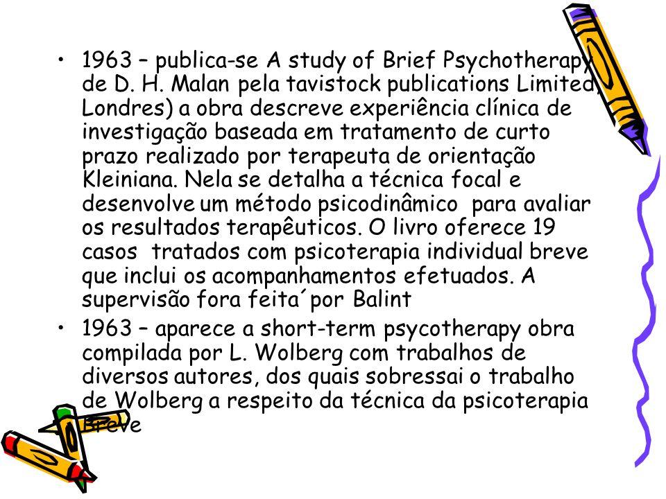 1963 – publica-se A study of Brief Psychotherapy de D. H. Malan pela tavistock publications Limited, Londres) a obra descreve experiência clínica de i