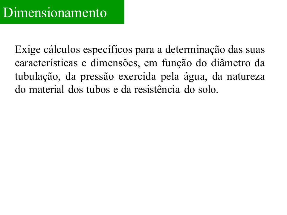 Dimensionamento Exige cálculos específicos para a determinação das suas características e dimensões, em função do diâmetro da tubulação, da pressão ex