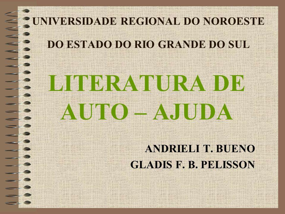 UNIVERSIDADE REGIONAL DO NOROESTE DO ESTADO DO RIO GRANDE DO SUL LITERATURA DE AUTO – AJUDA ANDRIELI T.