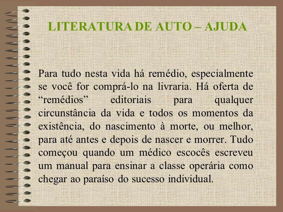 LITERATURA DE AUTO – AJUDA Para tudo nesta vida há remédio, especialmente se você for comprá-lo na livraria.