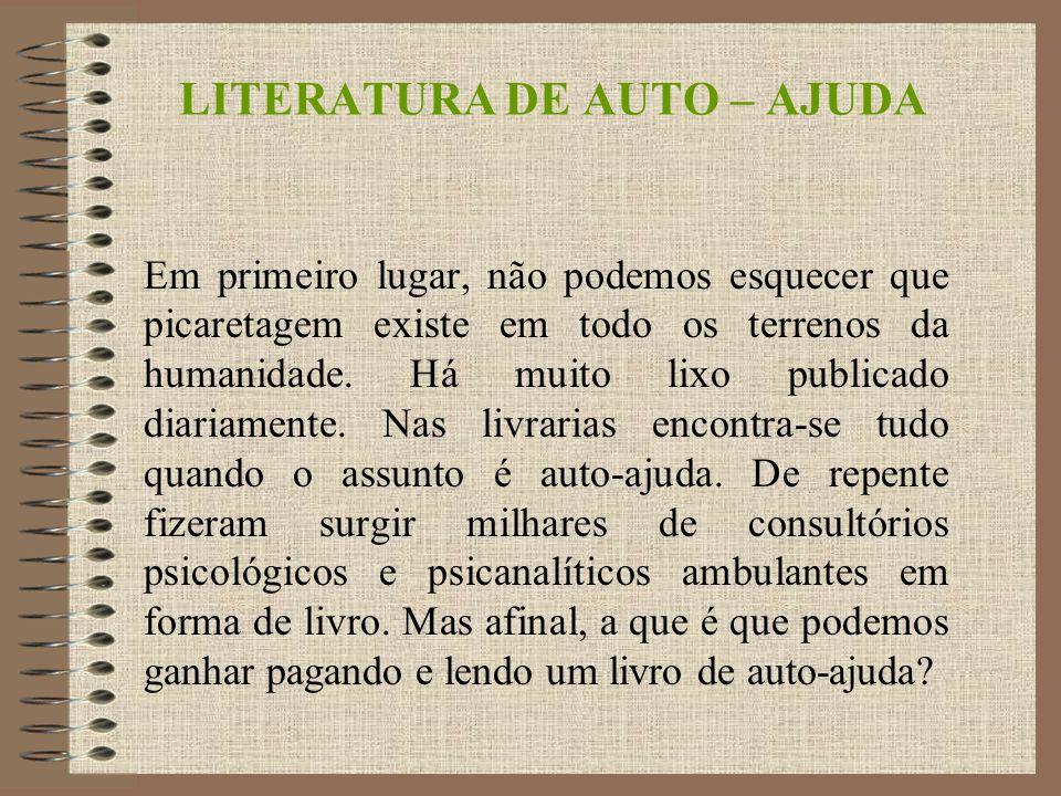 LITERATURA DE AUTO – AJUDA Em primeiro lugar, não podemos esquecer que picaretagem existe em todo os terrenos da humanidade.