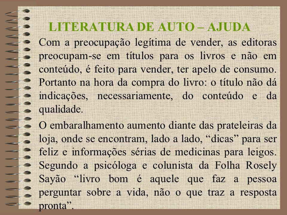 LITERATURA DE AUTO – AJUDA Com a preocupação legítima de vender, as editoras preocupam-se em títulos para os livros e não em conteúdo, é feito para vender, ter apelo de consumo.