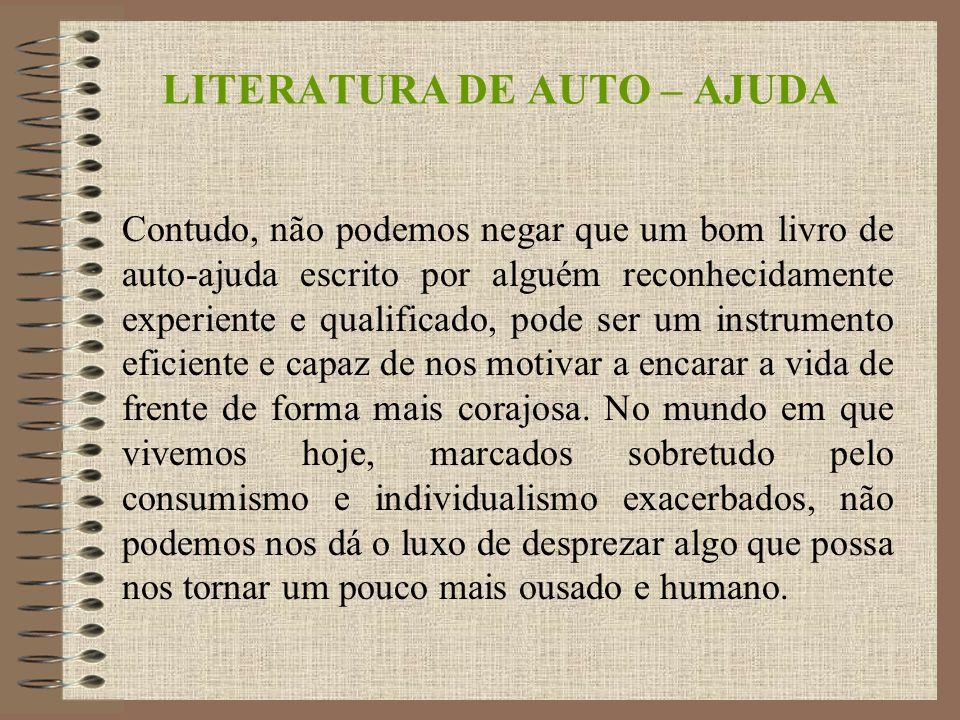 LITERATURA DE AUTO – AJUDA As pessoas que lêem somente livro de auto-ajuda, correm o risco de transforma-lo no único meio, na única possibilidade de serem felizes.