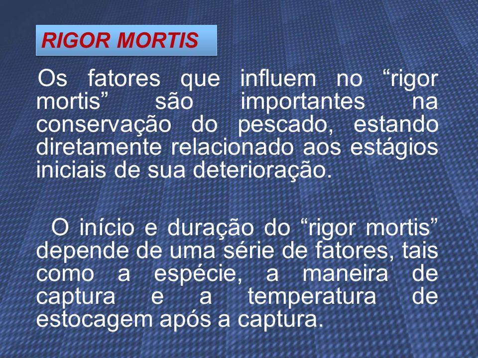 Os fatores que influem no rigor mortis são importantes na conservação do pescado, estando diretamente relacionado aos estágios iniciais de sua deterio