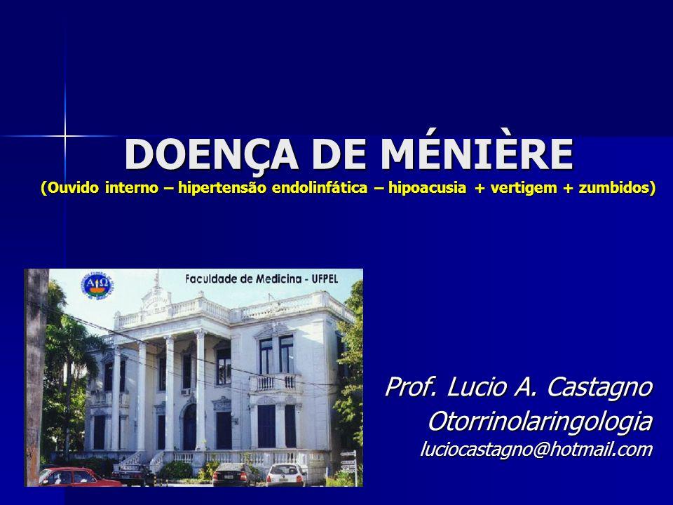 DOENÇA DE MÉNIÈRE (Ouvido interno – hipertensão endolinfática – hipoacusia + vertigem + zumbidos) Prof. Lucio A. Castagno Otorrinolaringologialuciocas