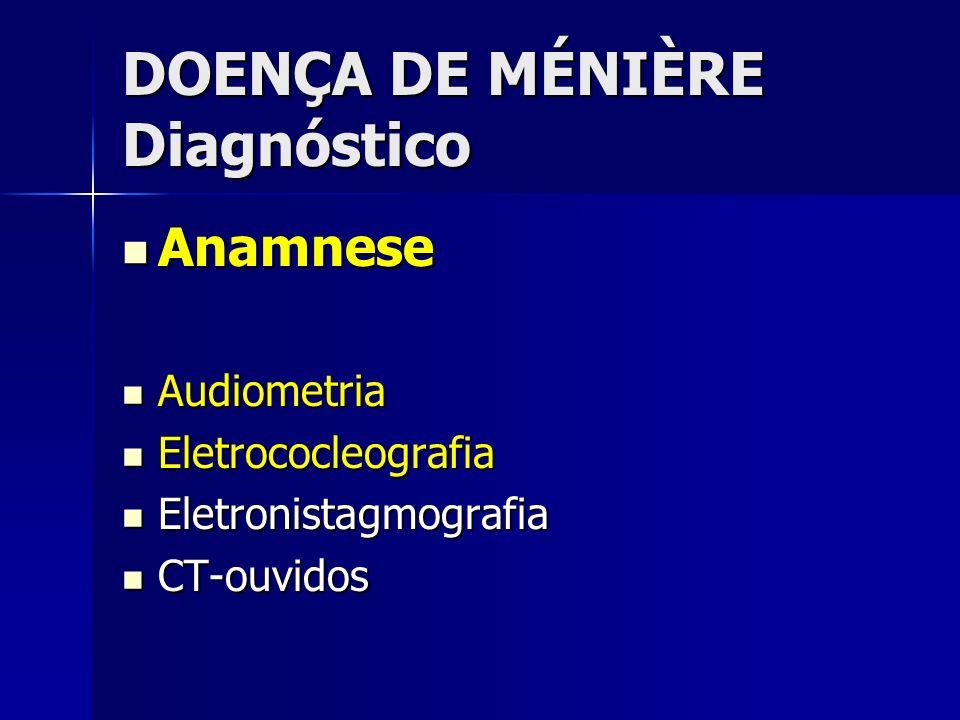 DOENÇA DE MÉNIÈRE Diagnóstico Anamnese Anamnese Audiometria Audiometria Eletrococleografia Eletrococleografia Eletronistagmografia Eletronistagmografi