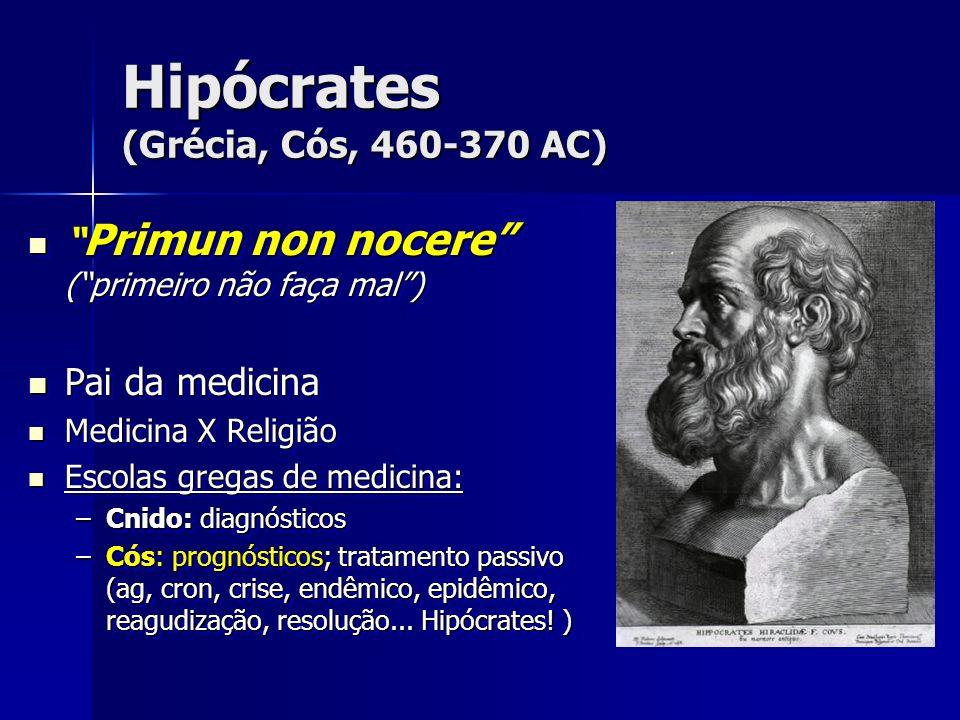 Hipócrates (Grécia, Cós, 460-370 AC) Primun non nocere (primeiro não faça mal) Primun non nocere (primeiro não faça mal) Pai da medicina Pai da medici