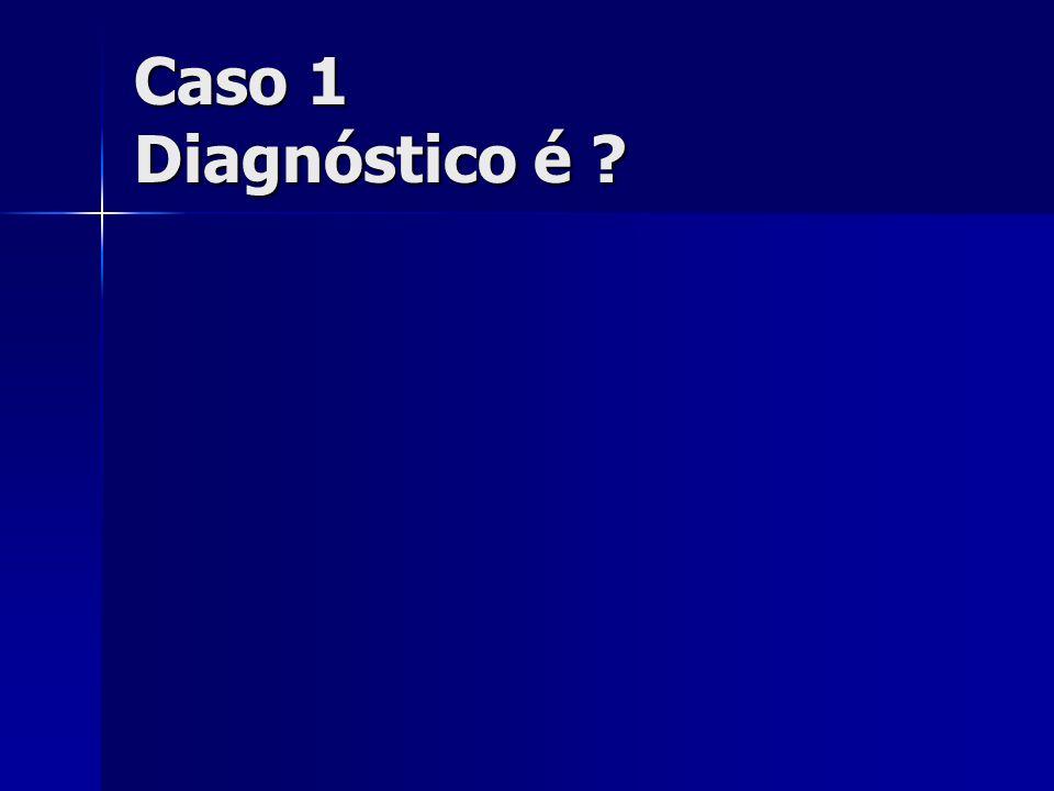Caso 1 Diagnóstico é ?