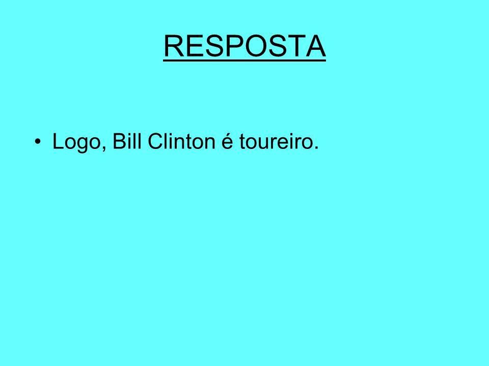 RESPOSTA Logo, Bill Clinton é toureiro.
