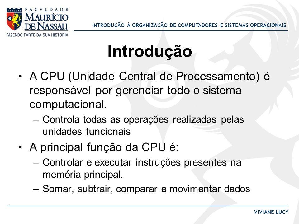 INTRODUÇÃO À ORGANIZAÇÃO DE COMPUTADORES E SISTEMAS OPERACIONAIS VIVIANE LUCY Introdução A CPU (Unidade Central de Processamento) é responsável por ge