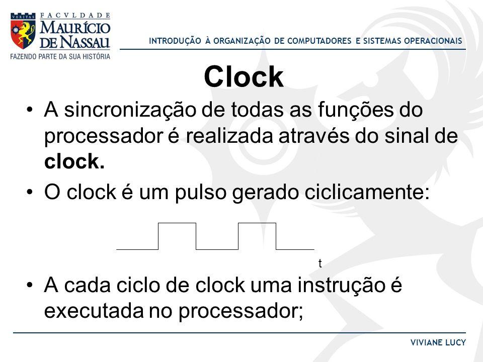 INTRODUÇÃO À ORGANIZAÇÃO DE COMPUTADORES E SISTEMAS OPERACIONAIS VIVIANE LUCY Clock A sincronização de todas as funções do processador é realizada atr