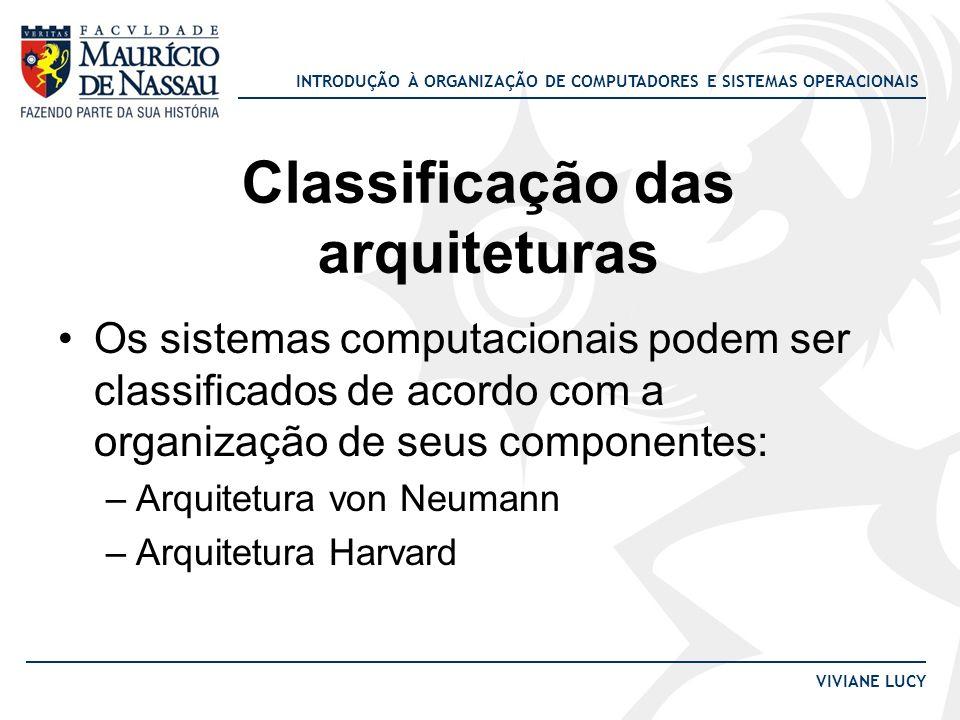 INTRODUÇÃO À ORGANIZAÇÃO DE COMPUTADORES E SISTEMAS OPERACIONAIS VIVIANE LUCY Classificação das arquiteturas Os sistemas computacionais podem ser clas