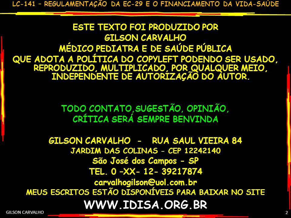LC-141 – REGULAMENTAÇÃO DA EC-29 E O FINANCIAMENTO DA VIDA-SAÚDE GILSON CARVALHO 3 FRACASSO DA LC 141: NÃO REDEFINIU A MAIOR O MONTANTE DE RECURSOS FEDERAIS PARA A SAÚDE (APROVADOS NO SENADO E MANIPULADOS NA CÂMARA POR PRESSÃO DO GOVERNO QUE DISCURSA DEFESA DA SAÚDE)