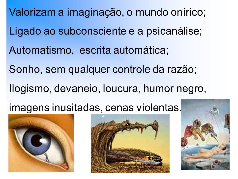 Valorizam a imaginação, o mundo onírico; Ligado ao subconsciente e a psicanálise; Automatismo, escrita automática; Sonho, sem qualquer controle da raz