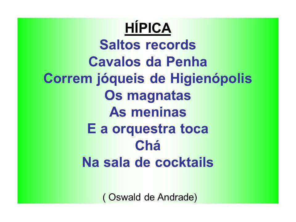 HÍPICA Saltos records Cavalos da Penha Correm jóqueis de Higienópolis Os magnatas As meninas E a orquestra toca Chá Na sala de cocktails ( Oswald de A