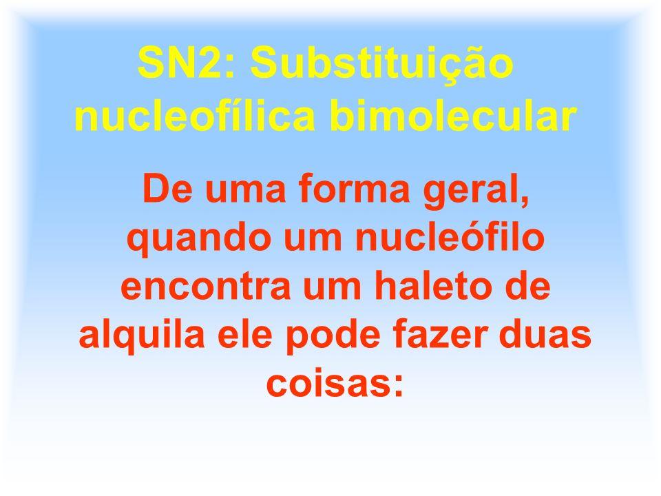 SN2: Substituição nucleofílica bimolecular De uma forma geral, quando um nucleófilo encontra um haleto de alquila ele pode fazer duas coisas: