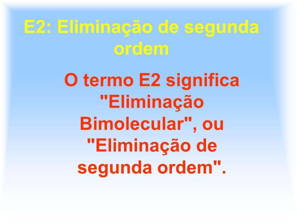 E2: Eliminação de segunda ordem O termo E2 significa