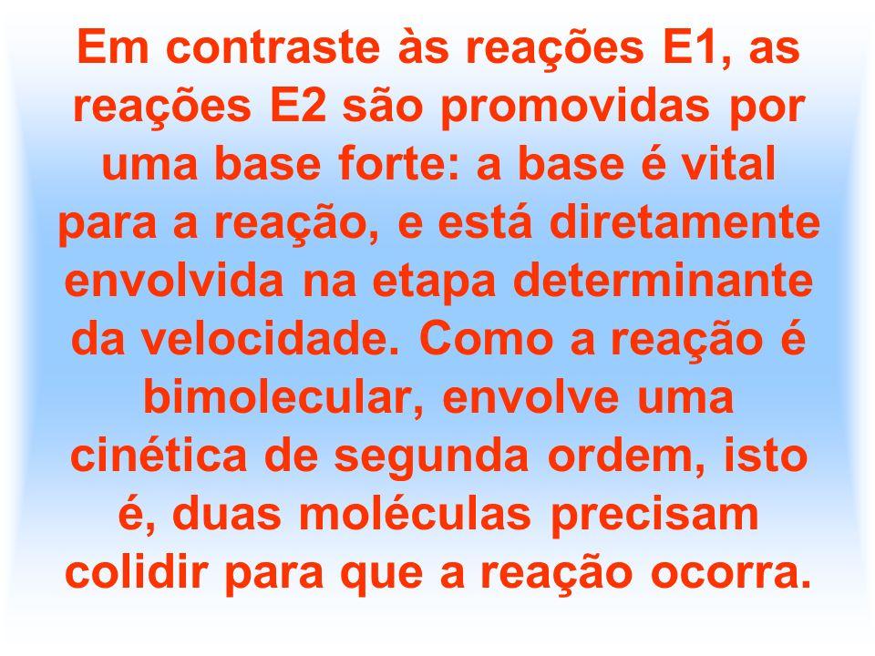 Em contraste às reações E1, as reações E2 são promovidas por uma base forte: a base é vital para a reação, e está diretamente envolvida na etapa deter