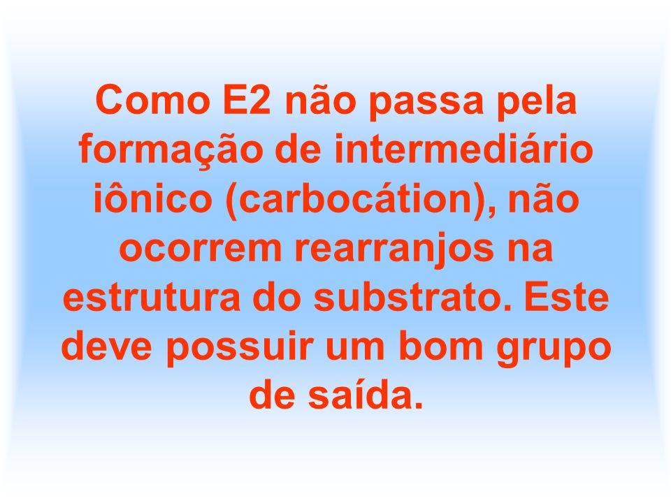 Como E2 não passa pela formação de intermediário iônico (carbocátion), não ocorrem rearranjos na estrutura do substrato. Este deve possuir um bom grup