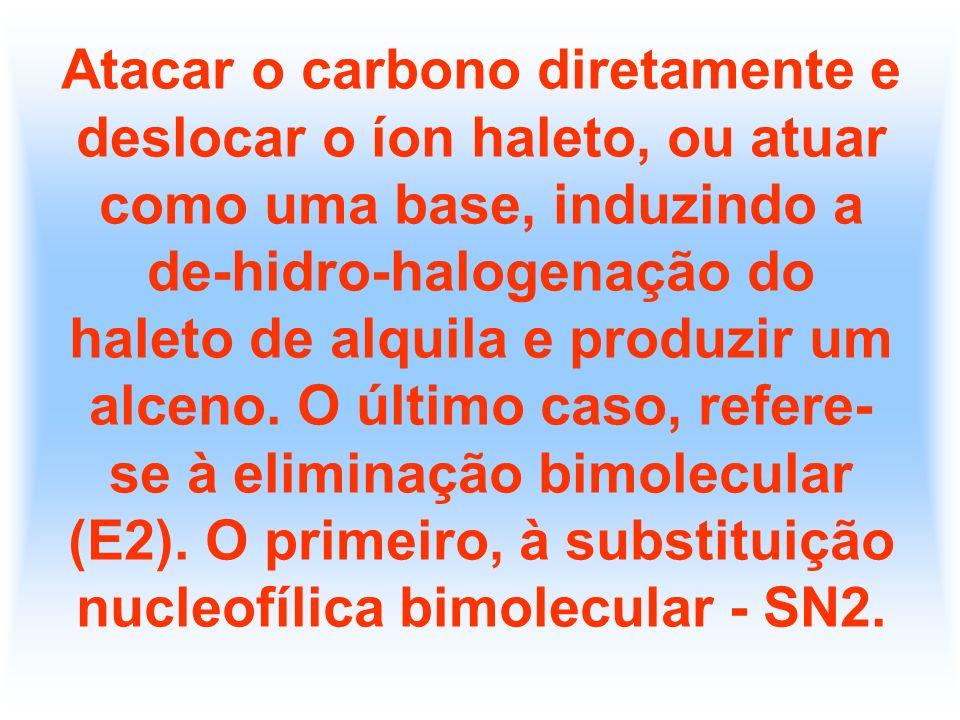 Atacar o carbono diretamente e deslocar o íon haleto, ou atuar como uma base, induzindo a de-hidro-halogenação do haleto de alquila e produzir um alce