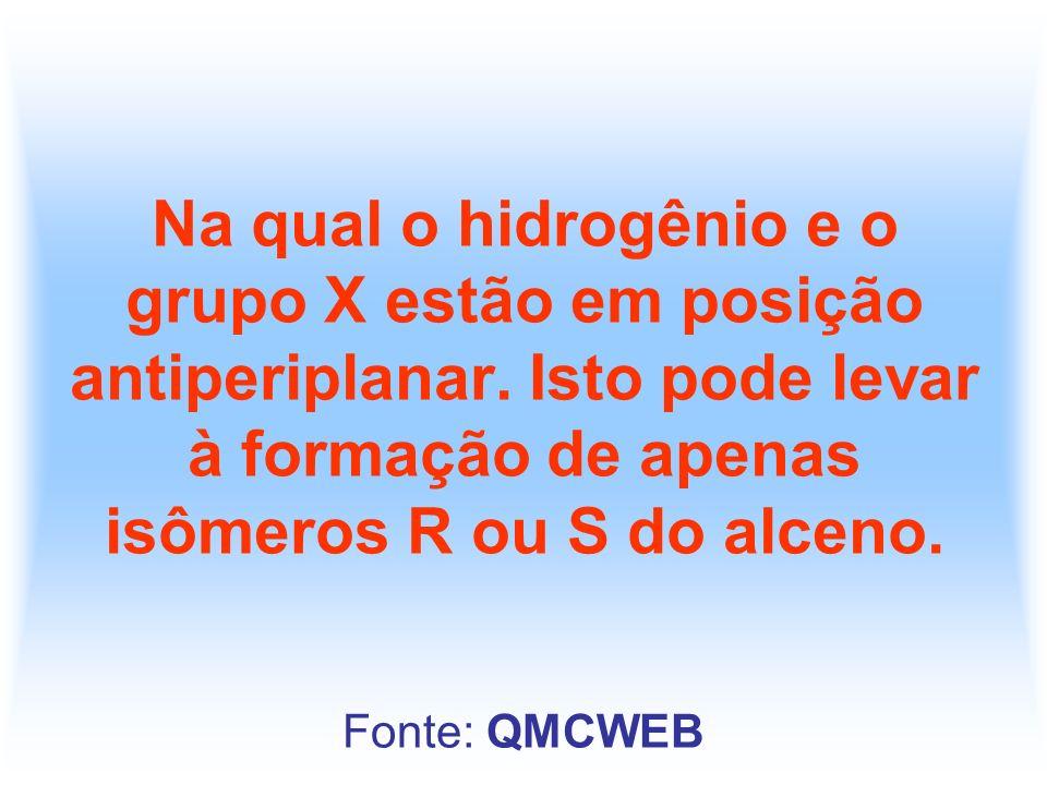 Na qual o hidrogênio e o grupo X estão em posição antiperiplanar. Isto pode levar à formação de apenas isômeros R ou S do alceno. Fonte: QMCWEB