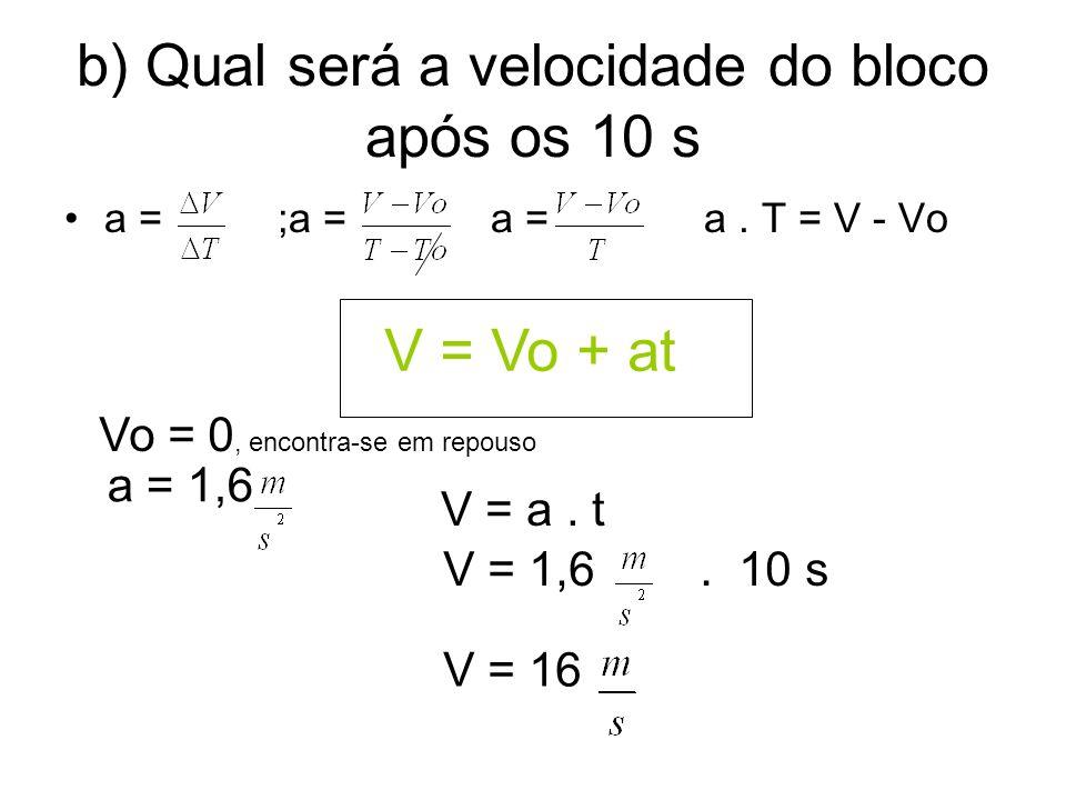 b) Qual será a velocidade do bloco após os 10 s a =;a =a =a.