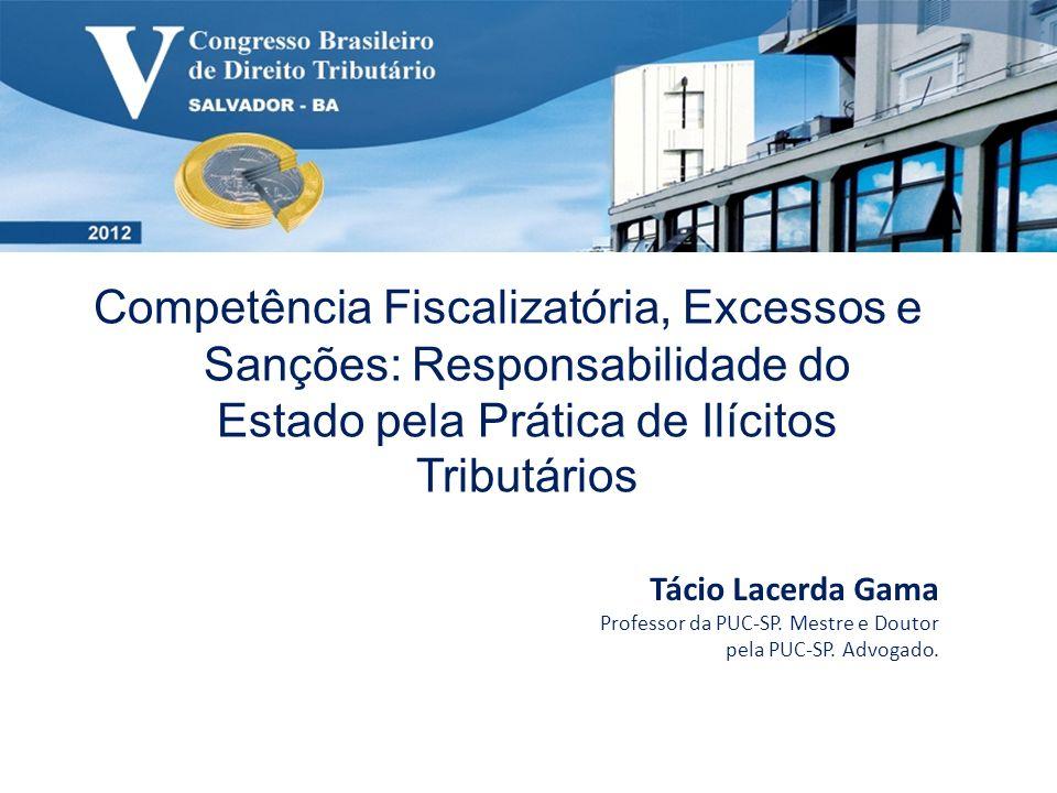 Competência Fiscalizatória, Excessos e Sanções: Responsabilidade do Estado pela Prática de Ilícitos Tributários Tácio Lacerda Gama Professor da PUC-SP