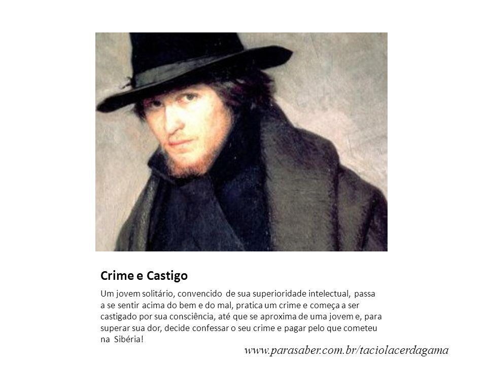 Crime e Castigo Um jovem solitário, convencido de sua superioridade intelectual, passa a se sentir acima do bem e do mal, pratica um crime e começa a