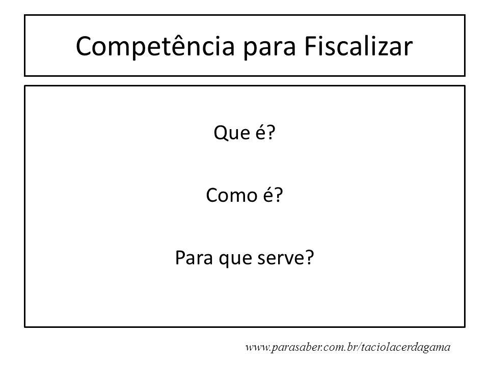 Competência para Fiscalizar Que é? Como é? Para que serve? www.parasaber.com.br/taciolacerdagama