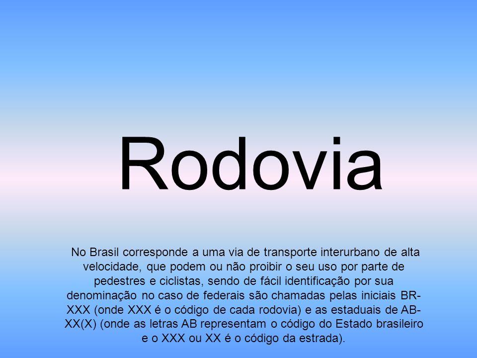 Rodovia No Brasil corresponde a uma via de transporte interurbano de alta velocidade, que podem ou não proibir o seu uso por parte de pedestres e cicl