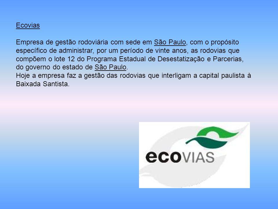 Ecovias Empresa de gestão rodoviária com sede em São Paulo, com o propósito específico de administrar, por um período de vinte anos, as rodovias que c