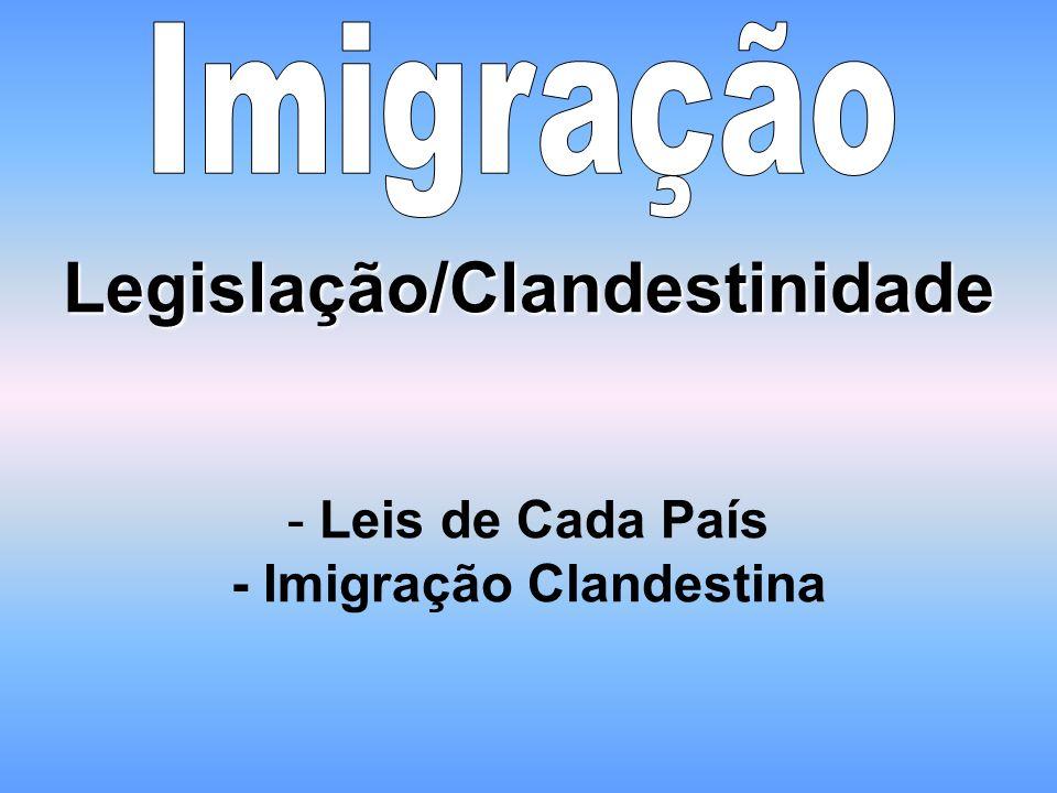 Legislação/Clandestinidade - Leis de Cada País - Imigração Clandestina
