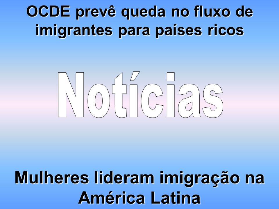OCDE prevê queda no fluxo de imigrantes para países ricos Mulheres lideram imigração na América Latina