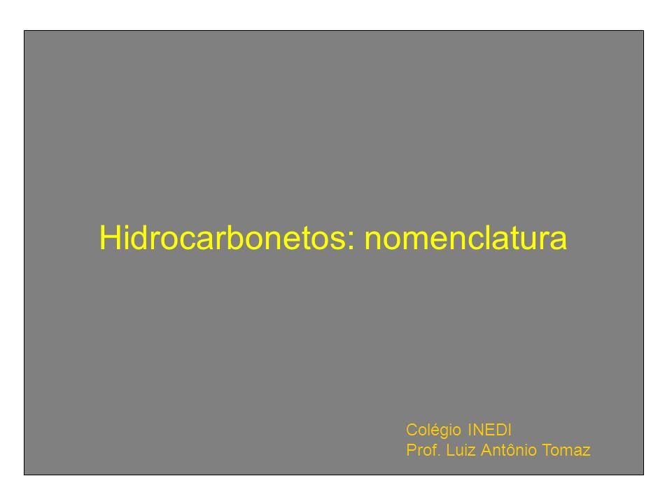 Hidrocarbonetos: nomenclatura Colégio INEDI Prof. Luiz Antônio Tomaz
