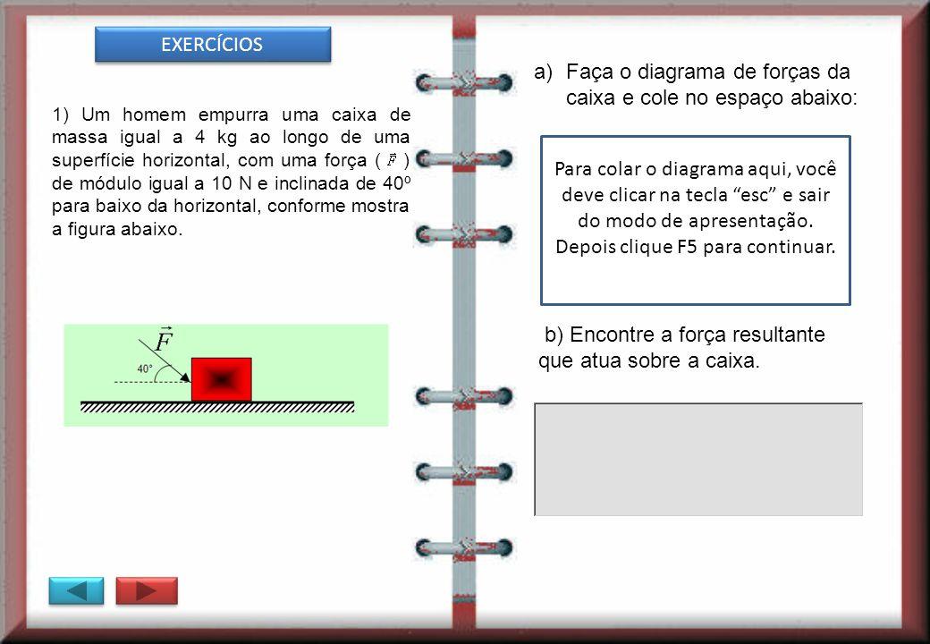 a)Faça o diagrama de forças da caixa e cole no espaço abaixo: 1) Um homem empurra uma caixa de massa igual a 4 kg ao longo de uma superfície horizonta